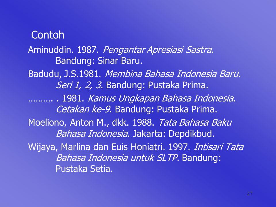 27 Contoh Aminuddin. 1987. Pengantar Apresiasi Sastra. Bandung: Sinar Baru. Badudu, J.S.1981. Membina Bahasa Indonesia Baru. Seri 1, 2, 3. Bandung: Pu