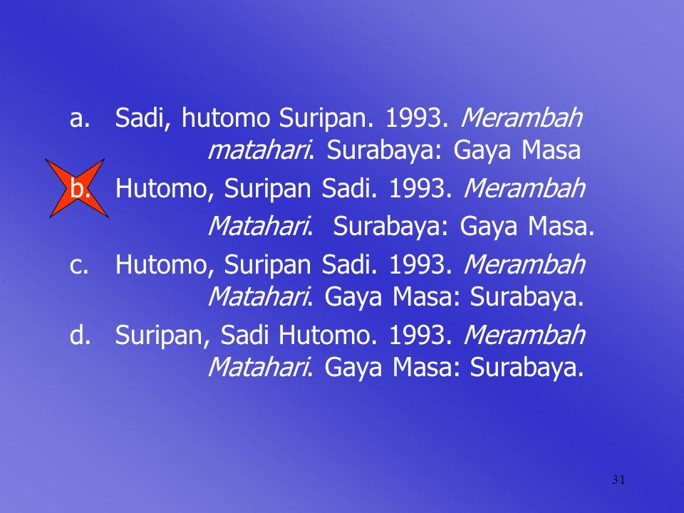 31 a.Sadi, hutomo Suripan. 1993. Merambah matahari. Surabaya: Gaya Masa b.Hutomo, Suripan Sadi. 1993. Merambah Matahari. Surabaya: Gaya Masa. c.Hutomo