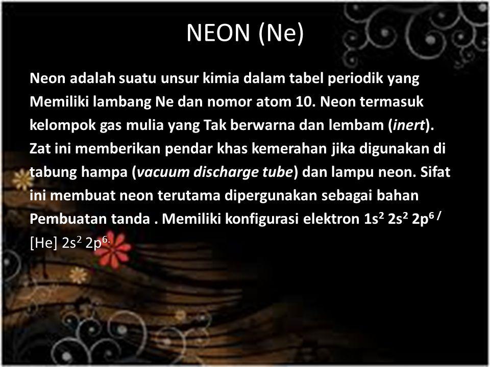 NEON (Ne) Neon adalah suatu unsur kimia dalam tabel periodik yang Memiliki lambang Ne dan nomor atom 10. Neon termasuk kelompok gas mulia yang Tak ber