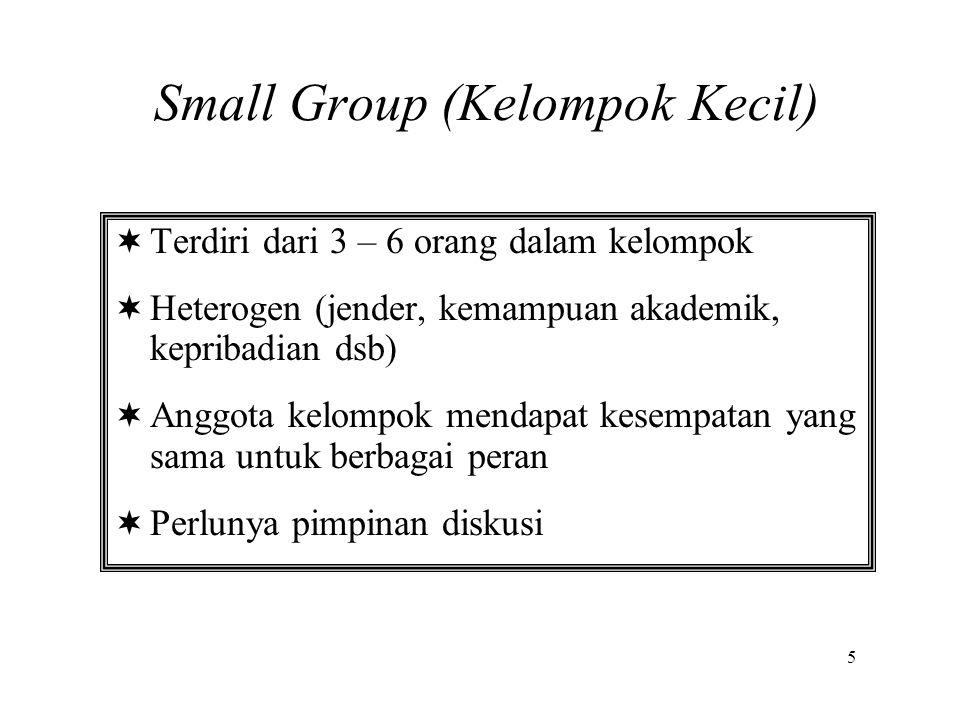 Terdiri dari 3 – 6 orang dalam kelompok  Heterogen (jender, kemampuan akademik, kepribadian dsb)  Anggota kelompok mendapat kesempatan yang sama u