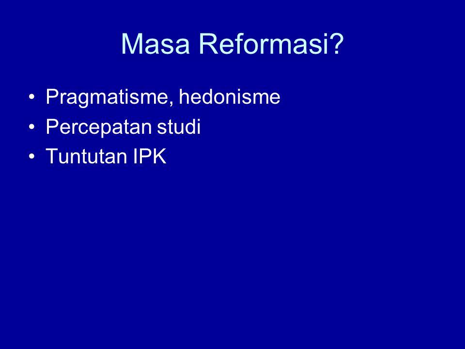 Masa Reformasi? Pragmatisme, hedonisme Percepatan studi Tuntutan IPK