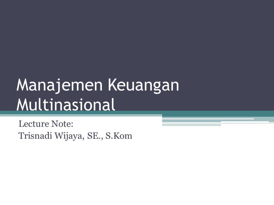Manajemen Keuangan Multinasional Lecture Note: Trisnadi Wijaya, SE., S.Kom