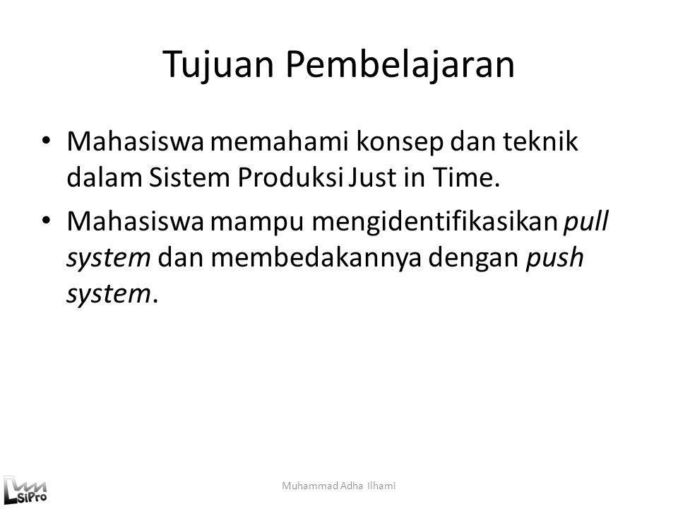 Tujuan Pembelajaran Mahasiswa memahami konsep dan teknik dalam Sistem Produksi Just in Time. Mahasiswa mampu mengidentifikasikan pull system dan membe