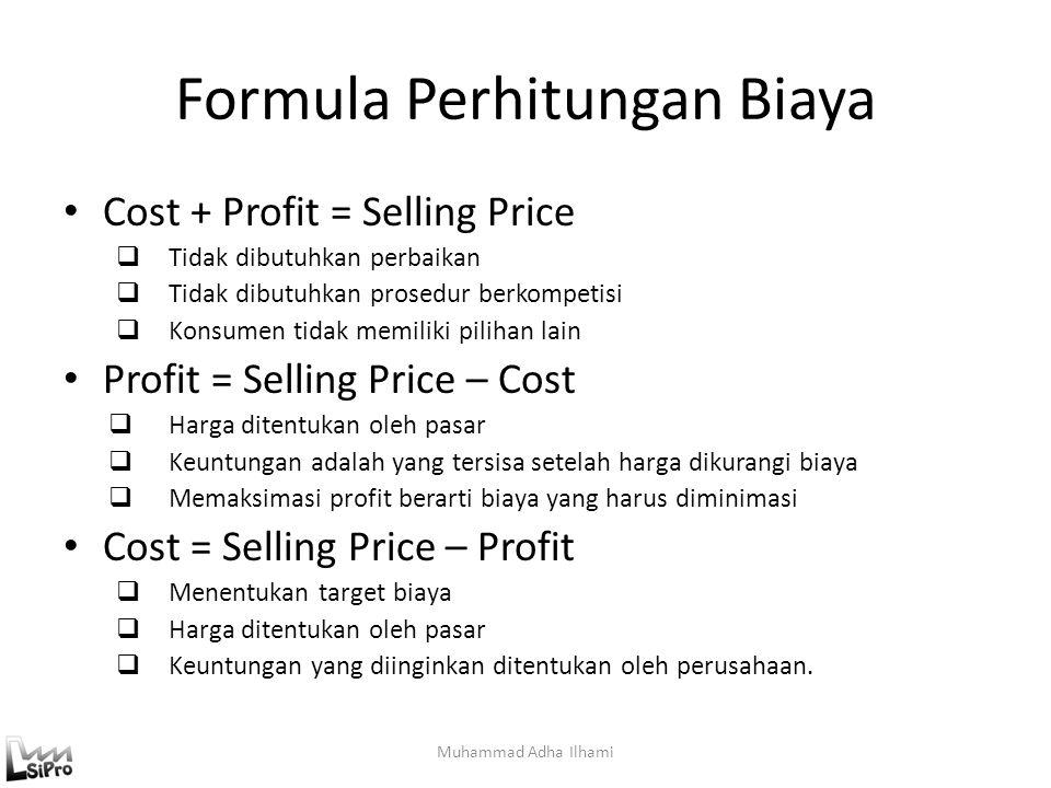 Formula Perhitungan Biaya Muhammad Adha Ilhami Cost + Profit = Selling Price  Tidak dibutuhkan perbaikan  Tidak dibutuhkan prosedur berkompetisi  K