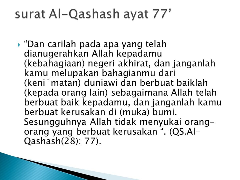 """ """"Dan carilah pada apa yang telah dianugerahkan Allah kepadamu (kebahagiaan) negeri akhirat, dan janganlah kamu melupakan bahagianmu dari (keni`matan"""