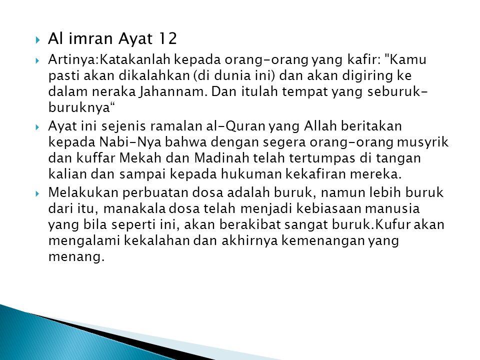  Al imran Ayat 12  Artinya:Katakanlah kepada orang-orang yang kafir: