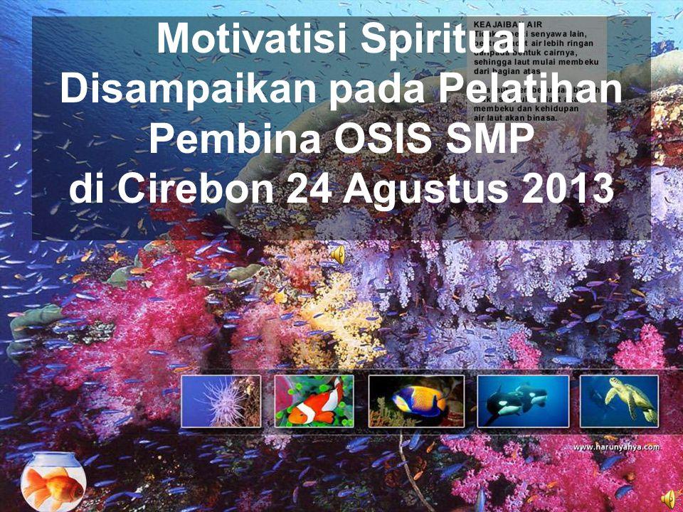 Motivatisi Spiritual Disampaikan pada Pelatihan Pembina OSIS SMP di Cirebon 24 Agustus 2013