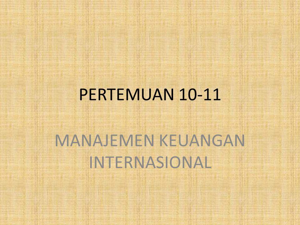 PERTEMUAN 10-11 MANAJEMEN KEUANGAN INTERNASIONAL