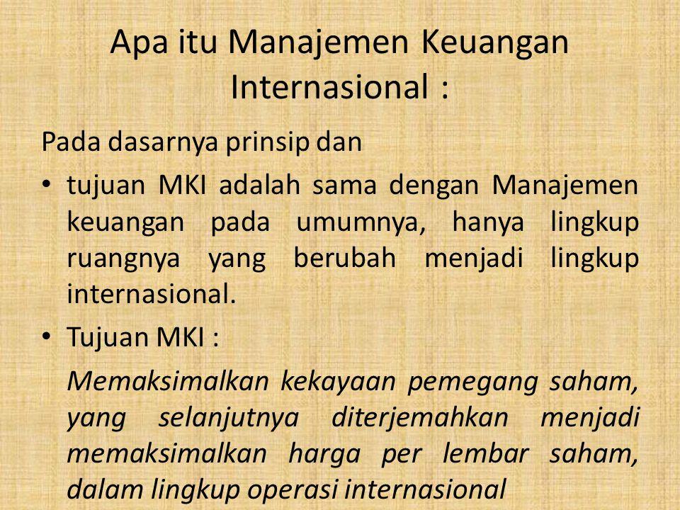 Apa itu Manajemen Keuangan Internasional : Pada dasarnya prinsip dan tujuan MKI adalah sama dengan Manajemen keuangan pada umumnya, hanya lingkup ruan