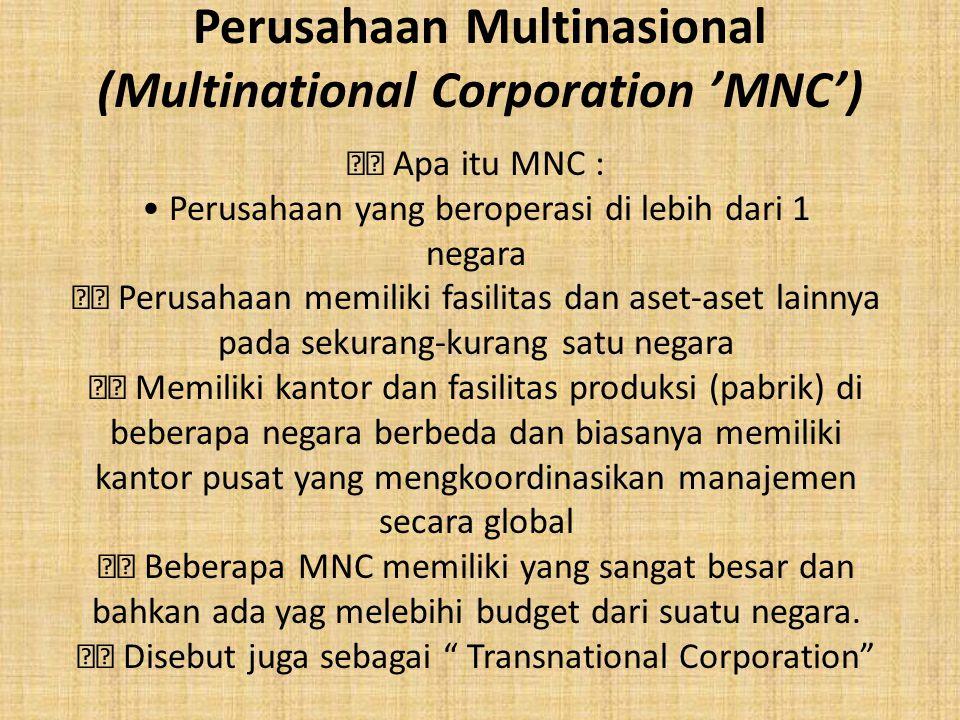 Perusahaan Multinasional (Multinational Corporation 'MNC') Apa itu MNC : Perusahaan yang beroperasi di lebih dari 1 negara Perusahaan memiliki fasilit