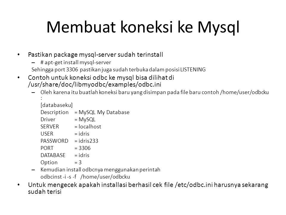 Membuat koneksi ke Mysql Pastikan package mysql-server sudah terinstall – # apt-get install mysql-server Sehingga port 3306 pastikan juga sudah terbuk