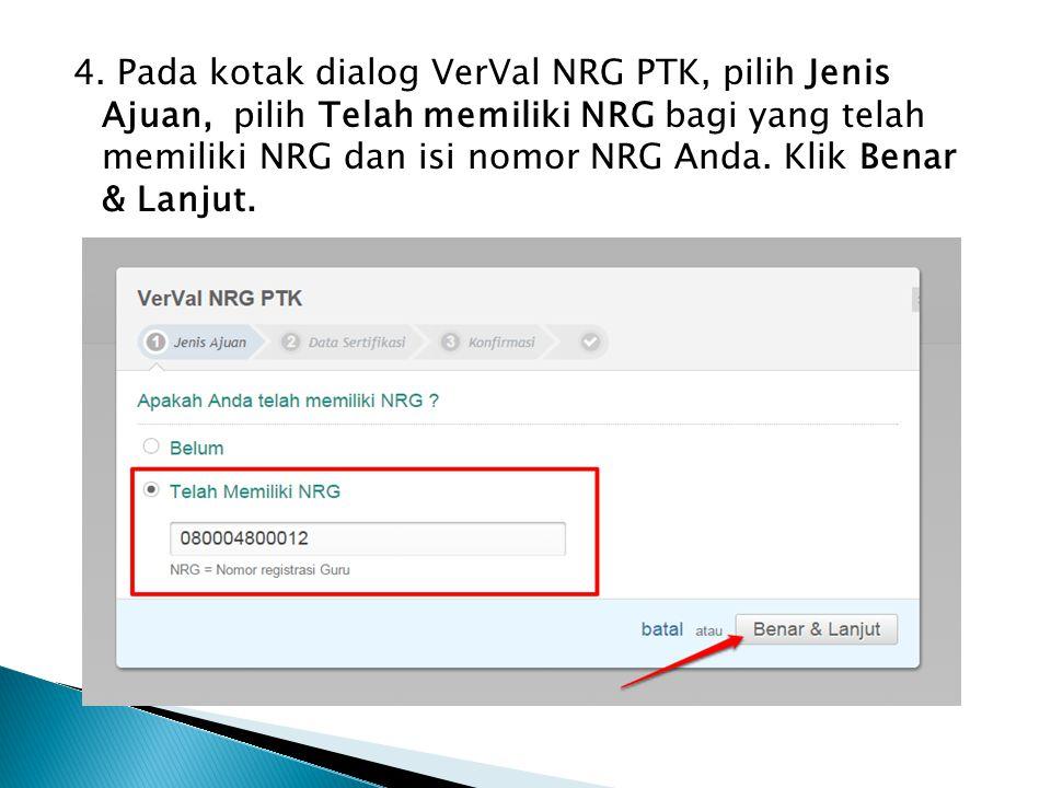 4. Pada kotak dialog VerVal NRG PTK, pilih Jenis Ajuan, pilih Telah memiliki NRG bagi yang telah memiliki NRG dan isi nomor NRG Anda. Klik Benar & Lan