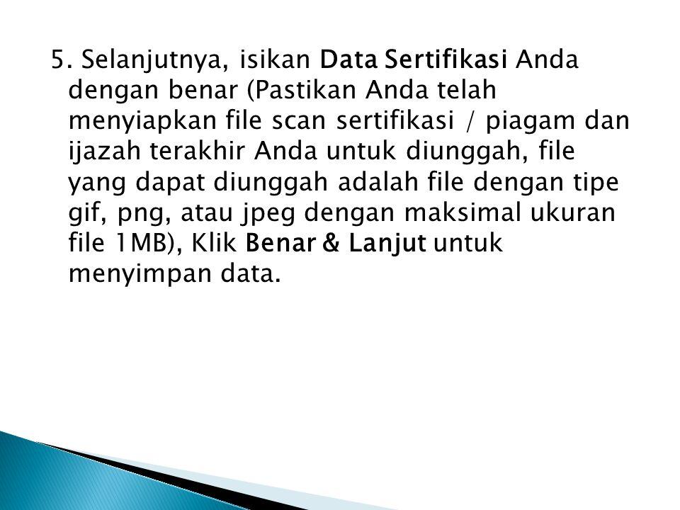 5. Selanjutnya, isikan Data Sertifikasi Anda dengan benar (Pastikan Anda telah menyiapkan file scan sertifikasi / piagam dan ijazah terakhir Anda untu
