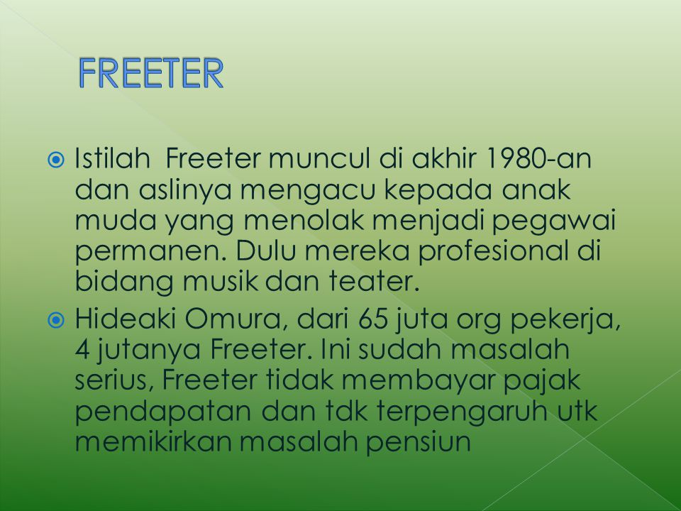  Istilah Freeter muncul di akhir 1980-an dan aslinya mengacu kepada anak muda yang menolak menjadi pegawai permanen.