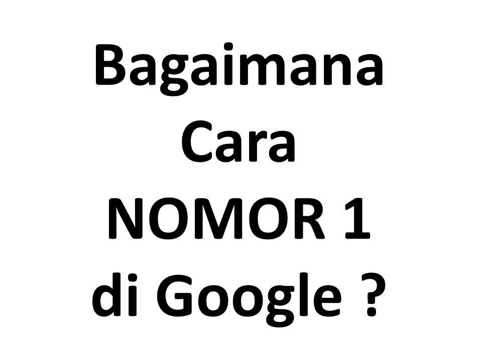 Bagaimana Cara NOMOR 1 di Google
