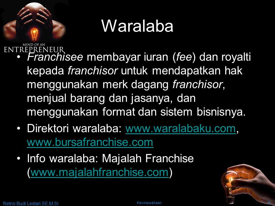 Retno Budi Lestari,SE,M.Si Kewirausahaan6 Waralaba Franchisee membayar iuran (fee) dan royalti kepada franchisor untuk mendapatkan hak menggunakan merk dagang franchisor, menjual barang dan jasanya, dan menggunakan format dan sistem bisnisnya.