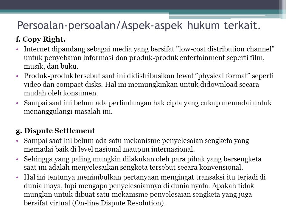 """f. Copy Right. Internet dipandang sebagai media yang bersifat """"low-cost distribution channel"""" untuk penyebaran informasi dan produk-produk entertainme"""