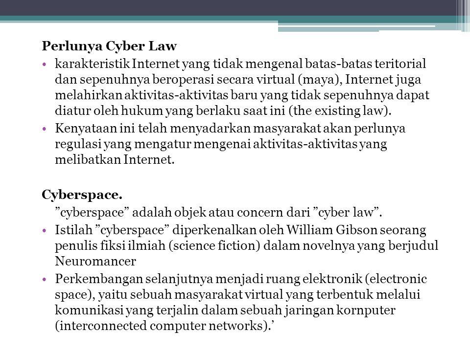 Perlunya Cyber Law karakteristik Internet yang tidak mengenal batas-batas teritorial dan sepenuhnya beroperasi secara virtual (maya), Internet juga melahirkan aktivitas-aktivitas baru yang tidak sepenuhnya dapat diatur oleh hukum yang berlaku saat ini (the existing law).