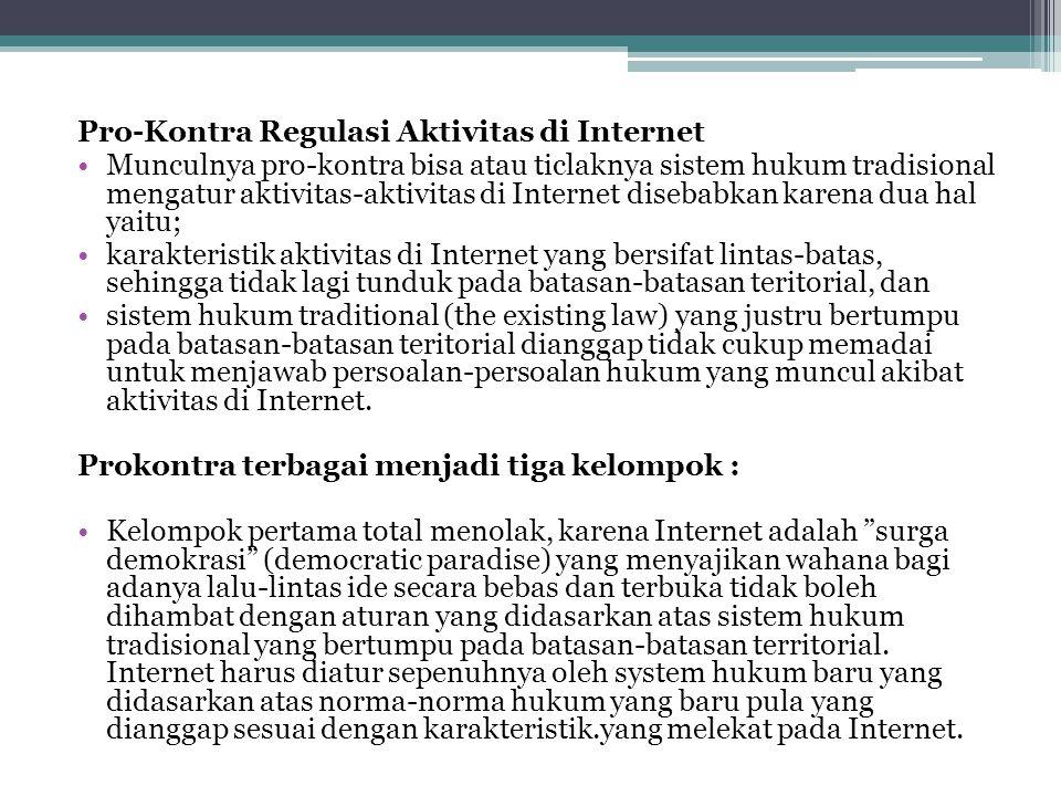 Pro-Kontra Regulasi Aktivitas di Internet Munculnya pro-kontra bisa atau ticlaknya sistem hukum tradisional mengatur aktivitas-aktivitas di Internet d