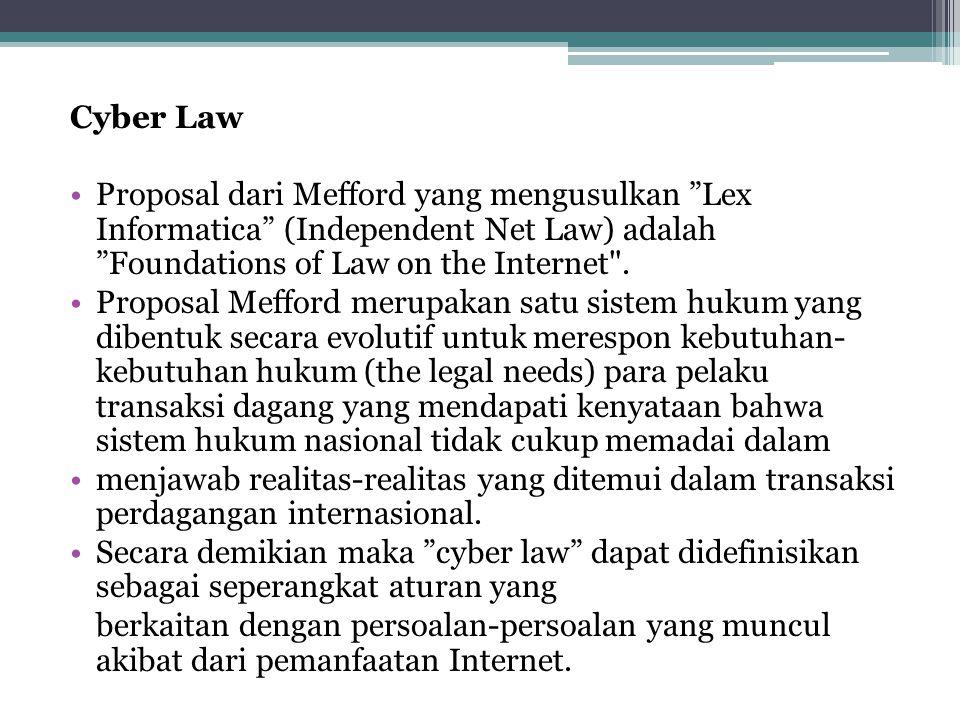 Cyber Law Proposal dari Mefford yang mengusulkan Lex Informatica (Independent Net Law) adalah Foundations of Law on the Internet .