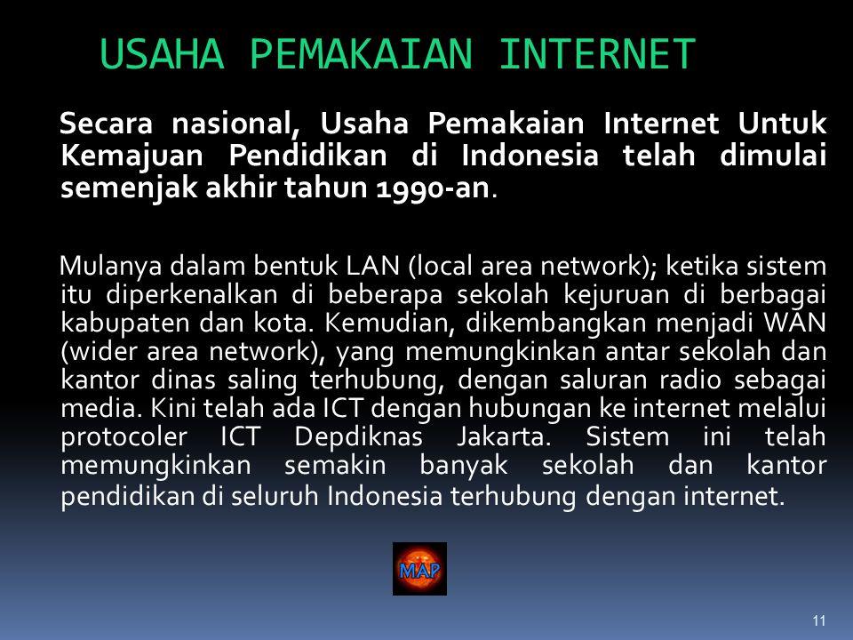 11 USAHA PEMAKAIAN INTERNET Secara nasional, Usaha Pemakaian Internet Untuk Kemajuan Pendidikan di Indonesia telah dimulai semenjak akhir tahun 1990-an.