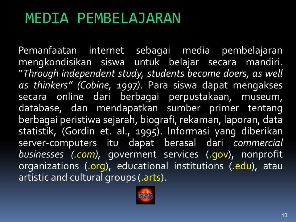 13 MEDIA PEMBELAJARAN Pemanfaatan internet sebagai media pembelajaran mengkondisikan siswa untuk belajar secara mandiri.