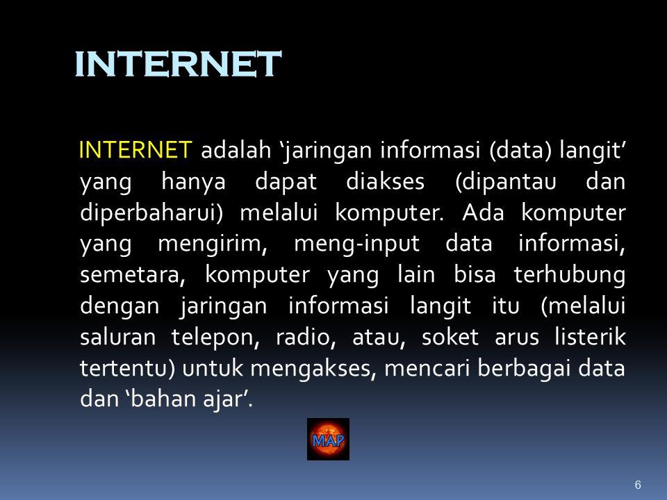 6 INTERNET INTERNET adalah 'jaringan informasi (data) langit' yang hanya dapat diakses (dipantau dan diperbaharui) melalui komputer.