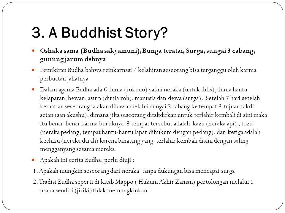 3. A Buddhist Story? Oshaka sama (Budha sakyamuni), Bunga teratai, Surga, sungai 3 cabang, gunung jarum dsbnya Pemikiran Budha bahwa reinkarnasi / kel