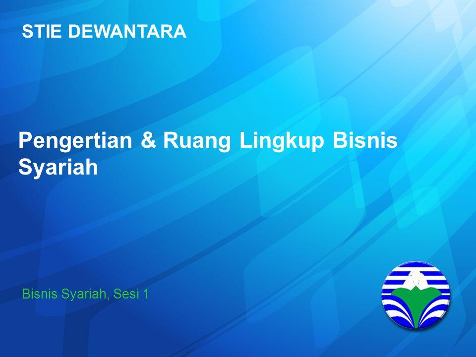STIE DEWANTARA Pengertian & Ruang Lingkup Bisnis Syariah Bisnis Syariah, Sesi 1