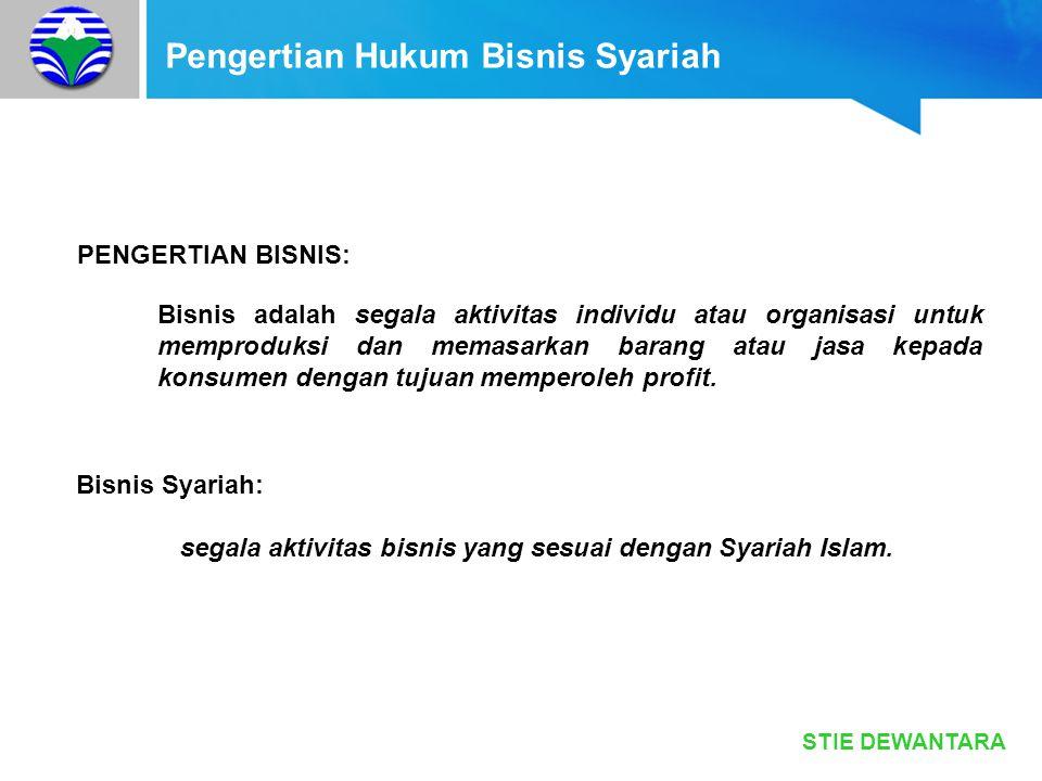 STIE DEWANTARA Pengertian Hukum Bisnis Syariah PENGERTIAN BISNIS: Bisnis adalah segala aktivitas individu atau organisasi untuk memproduksi dan memasa