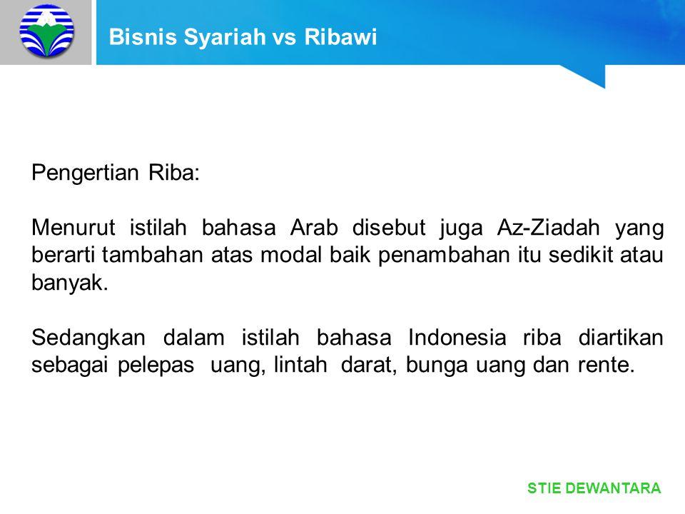 STIE DEWANTARA Bisnis Syariah vs Ribawi Pengertian Riba: Menurut istilah bahasa Arab disebut juga Az-Ziadah yang berarti tambahan atas modal baik pena