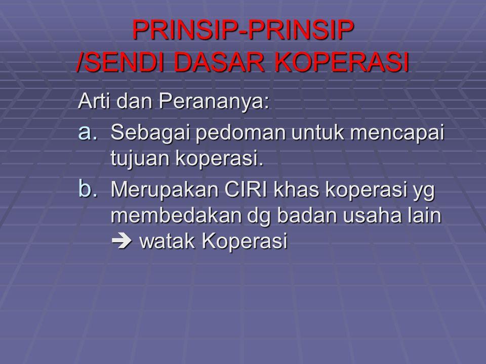 PRINSIP-PRINSIP /SENDI DASAR KOPERASI Arti dan Perananya: a.