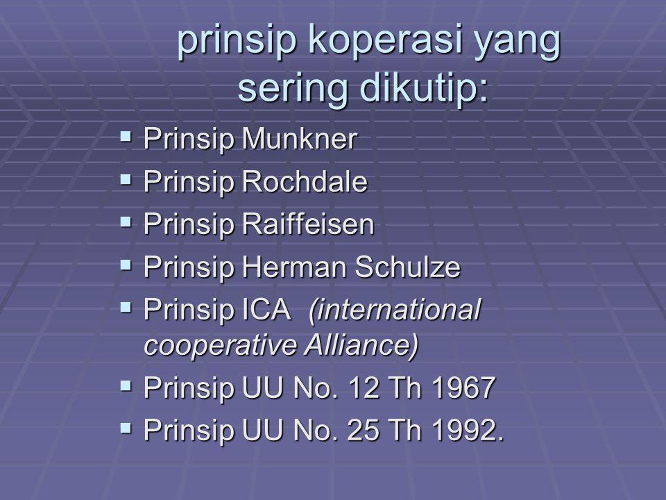 prinsip koperasi yang sering dikutip: prinsip koperasi yang sering dikutip:  Prinsip Munkner  Prinsip Rochdale  Prinsip Raiffeisen  Prinsip Herman Schulze  Prinsip ICA (international cooperative Alliance)  Prinsip UU No.