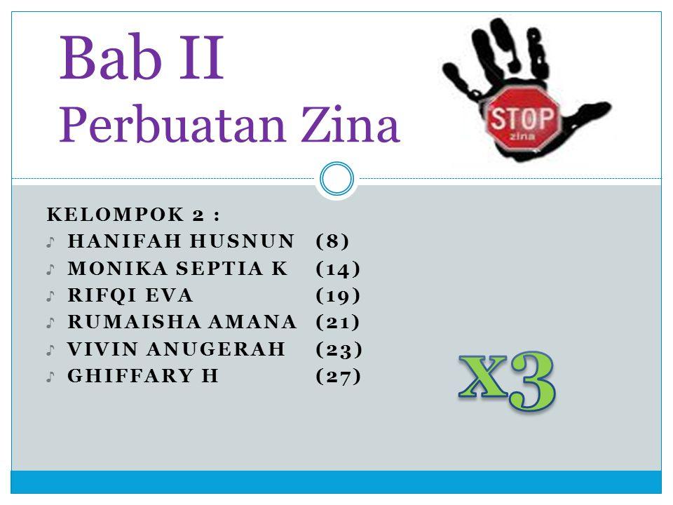 KELOMPOK 2 : ♪ HANIFAH HUSNUN(8) ♪ MONIKA SEPTIA K(14) ♪ RIFQI EVA(19) ♪ RUMAISHA AMANA(21) ♪ VIVIN ANUGERAH(23) ♪ GHIFFARY H(27) Bab II Perbuatan Zin