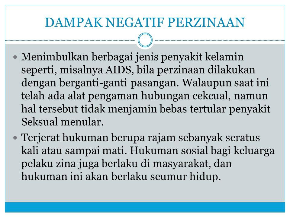 DAMPAK NEGATIF PERZINAAN Menimbulkan berbagai jenis penyakit kelamin seperti, misalnya AIDS, bila perzinaan dilakukan dengan berganti-ganti pasangan.