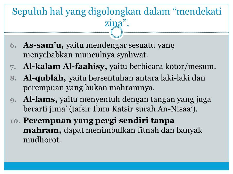 """Sepuluh hal yang digolongkan dalam """"mendekati zina"""". 6. As-sam'u, yaitu mendengar sesuatu yang menyebabkan munculnya syahwat. 7. Al-kalam Al-faahisy,"""