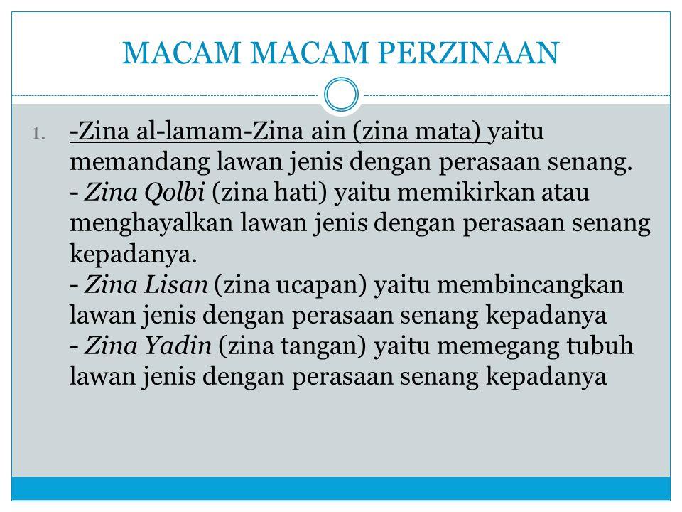 MACAM MACAM PERZINAAN 1. -Zina al-lamam-Zina ain (zina mata) yaitu memandang lawan jenis dengan perasaan senang. - Zina Qolbi (zina hati) yaitu memiki