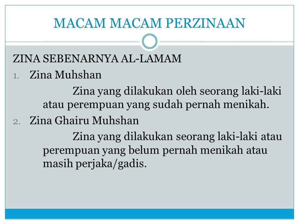MACAM MACAM PERZINAAN ZINA SEBENARNYA AL-LAMAM 1. Zina Muhshan Zina yang dilakukan oleh seorang laki-laki atau perempuan yang sudah pernah menikah. 2.