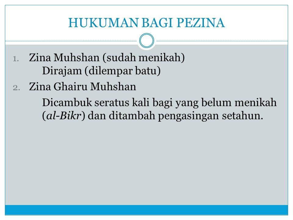 HUKUMAN BAGI PEZINA 1. Zina Muhshan (sudah menikah) Dirajam (dilempar batu) 2. Zina Ghairu Muhshan Dicambuk seratus kali bagi yang belum menikah (al-B