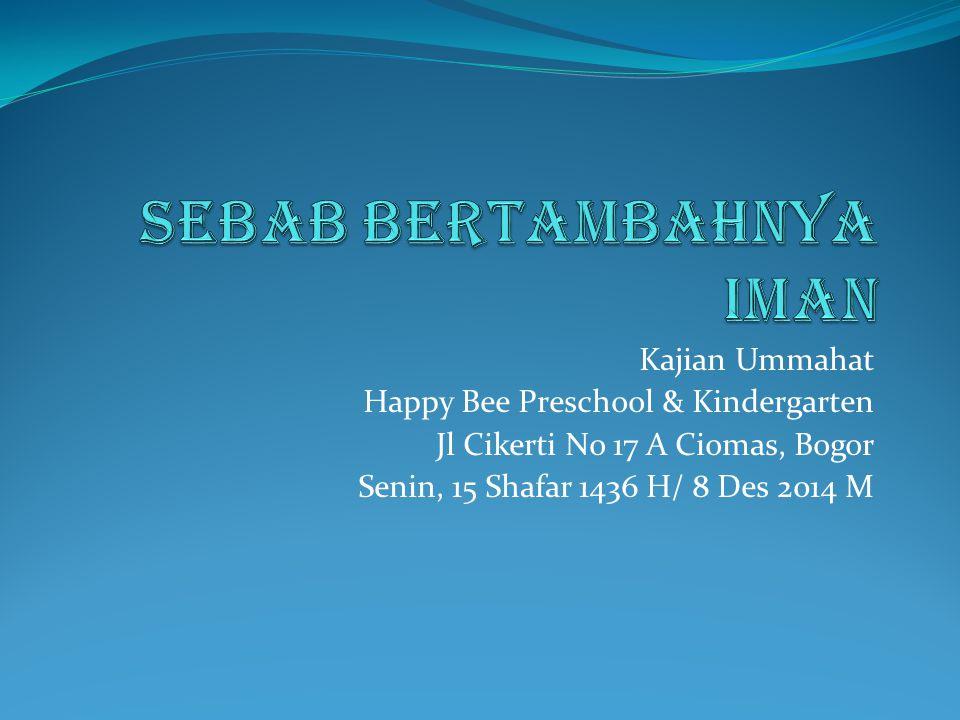 Kajian Ummahat Happy Bee Preschool & Kindergarten Jl Cikerti No 17 A Ciomas, Bogor Senin, 15 Shafar 1436 H/ 8 Des 2014 M