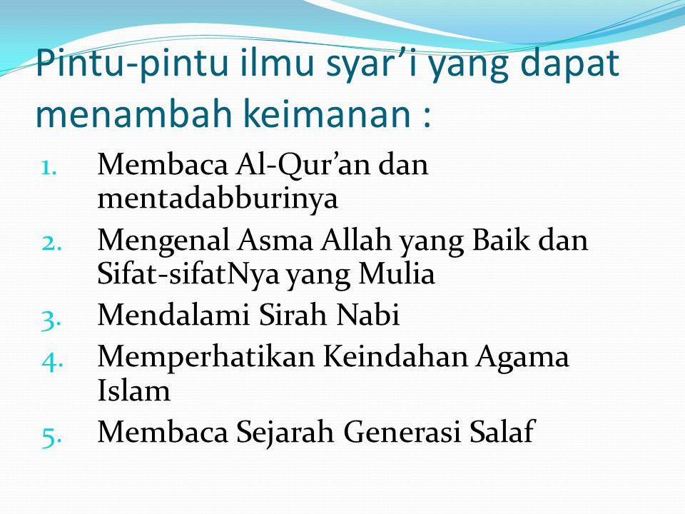 Pintu-pintu ilmu syar'i yang dapat menambah keimanan : 1. Membaca Al-Qur'an dan mentadabburinya 2. Mengenal Asma Allah yang Baik dan Sifat-sifatNya ya