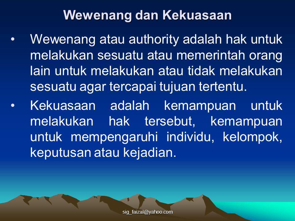 sig_faizal@yahoo.com Wewenang dan Kekuasaan Wewenang atau authority adalah hak untuk melakukan sesuatu atau memerintah orang lain untuk melakukan atau tidak melakukan sesuatu agar tercapai tujuan tertentu.