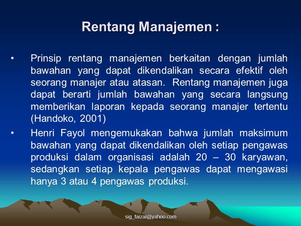sig_faizal@yahoo.com Rentang Manajemen : Prinsip rentang manajemen berkaitan dengan jumlah bawahan yang dapat dikendalikan secara efektif oleh seorang