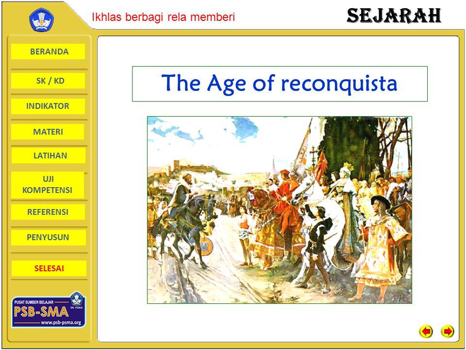 BERANDA SK / KD INDIKATORSejarah Ikhlas berbagi rela memberi MATERI LATIHAN UJI KOMPETENSI REFERENSI PENYUSUN SELESAI The Age of reconquista