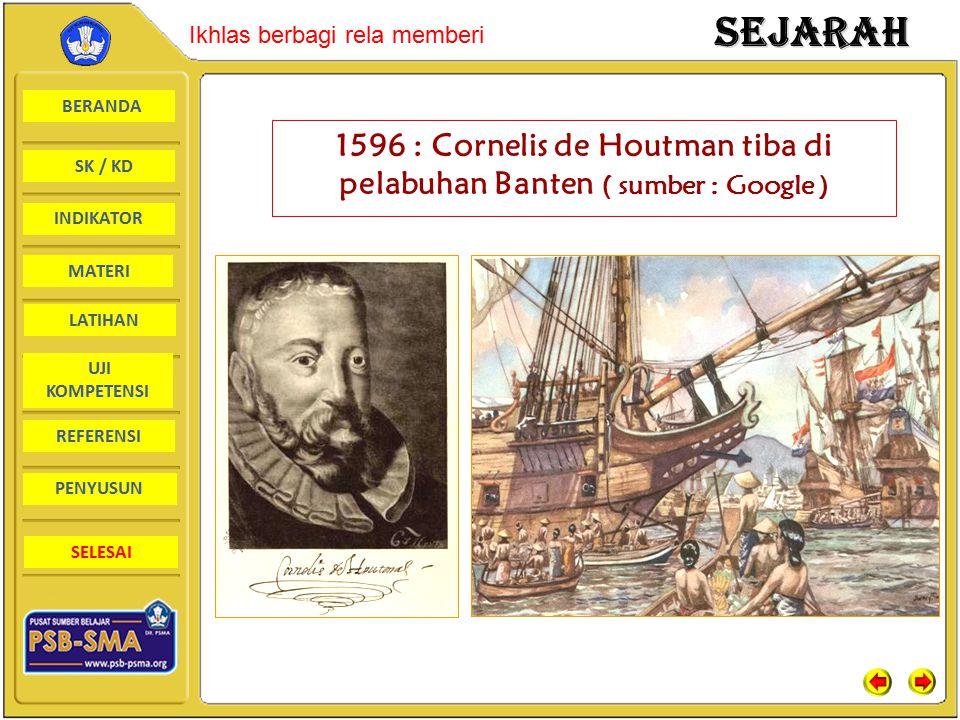 BERANDA SK / KD INDIKATORSejarah Ikhlas berbagi rela memberi MATERI LATIHAN UJI KOMPETENSI REFERENSI PENYUSUN SELESAI 1596 : Cornelis de Houtman tiba