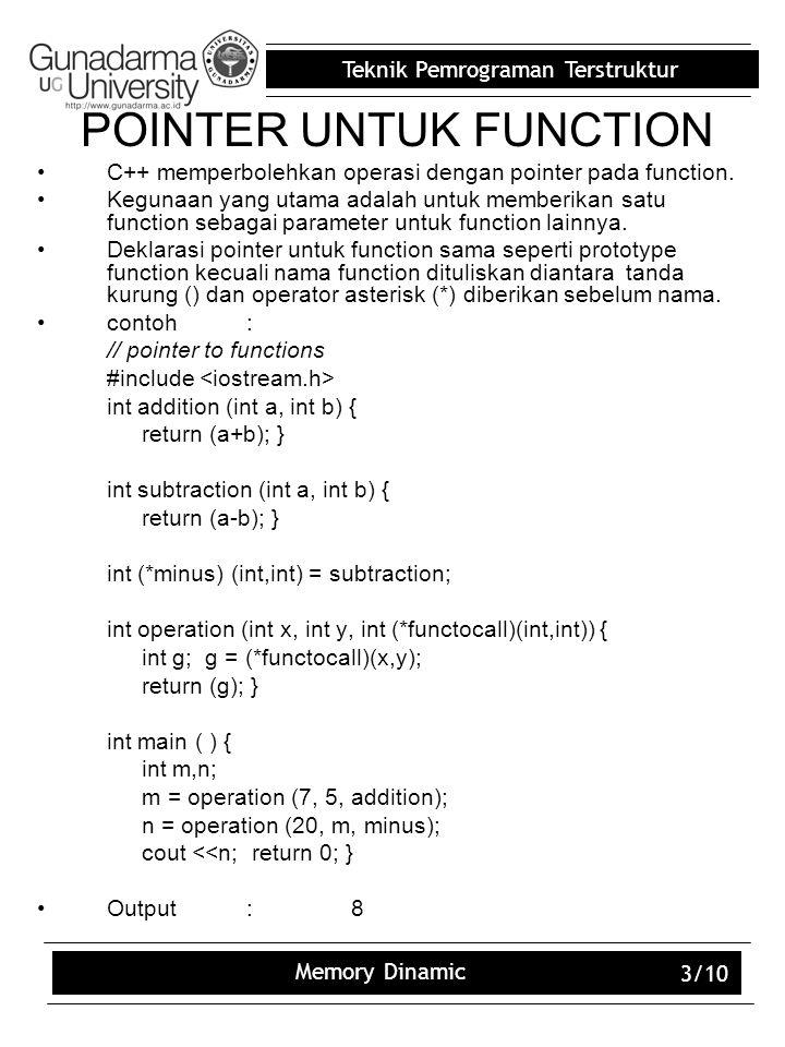 Teknik Pemrograman Terstruktur Memory Dinamic 3/10 POINTER UNTUK FUNCTION C++ memperbolehkan operasi dengan pointer pada function. Kegunaan yang utama