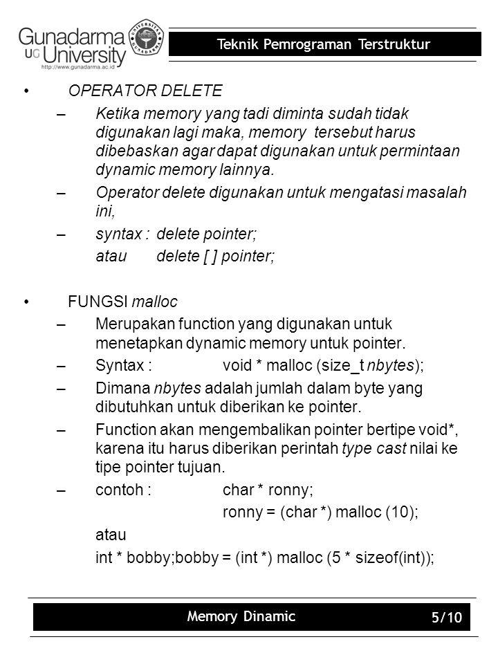 Teknik Pemrograman Terstruktur Memory Dinamic 5/10 OPERATOR DELETE –Ketika memory yang tadi diminta sudah tidak digunakan lagi maka, memory tersebut h
