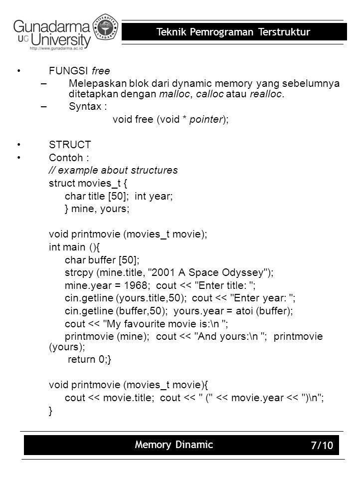 Teknik Pemrograman Terstruktur Memory Dinamic 7/10 FUNGSI free –Melepaskan blok dari dynamic memory yang sebelumnya ditetapkan dengan malloc, calloc a