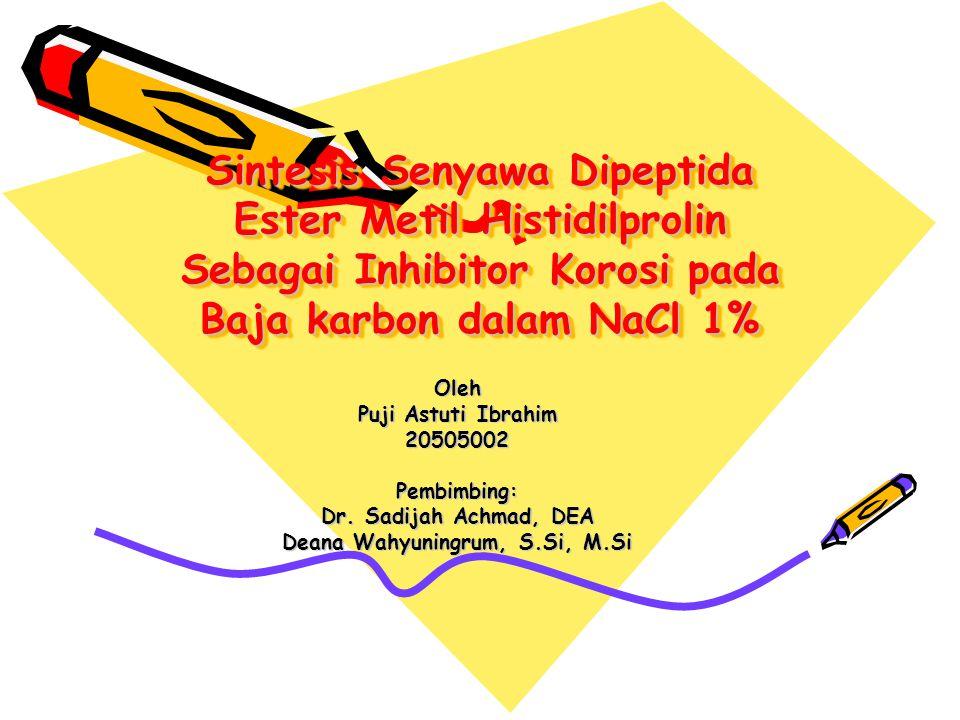 Sintesis Senyawa Dipeptida Ester Metil Histidilprolin Sebagai Inhibitor Korosi pada Baja karbon dalam NaCl 1% Oleh Puji Astuti Ibrahim 20505002Pembimb