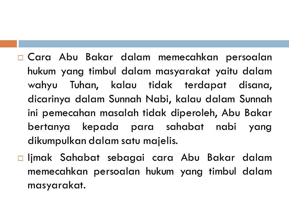 1. Abu Bakar Siddiq (642-634 M)  Merupakan Ahli Hukum yang memiliki pengertian yang dalam tentang jiwa Islam, sehingga sangat tepat dipilih sebagai k